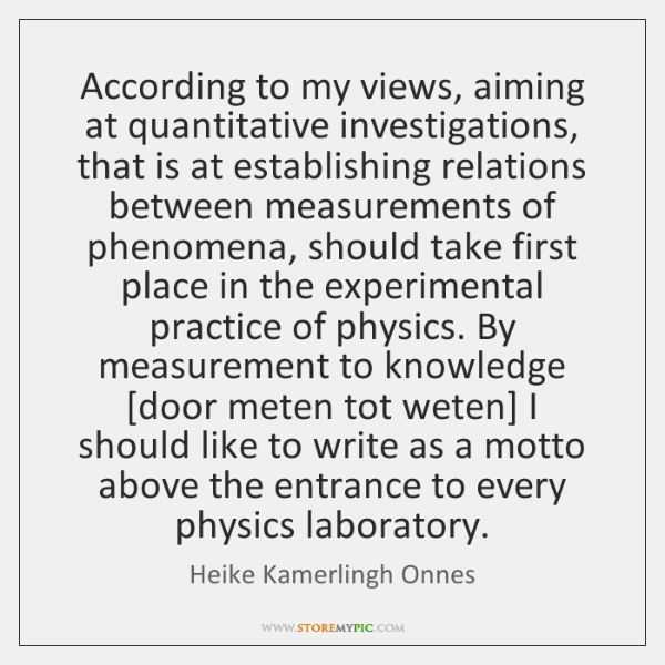 According to my views, aiming at quantitative investigations, that is at establishing ...