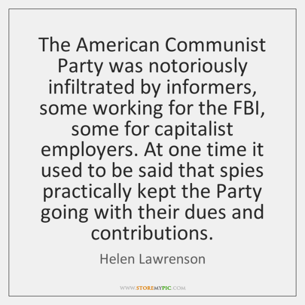 The American Communist Party was notoriously infiltrated by informers, some working for ...