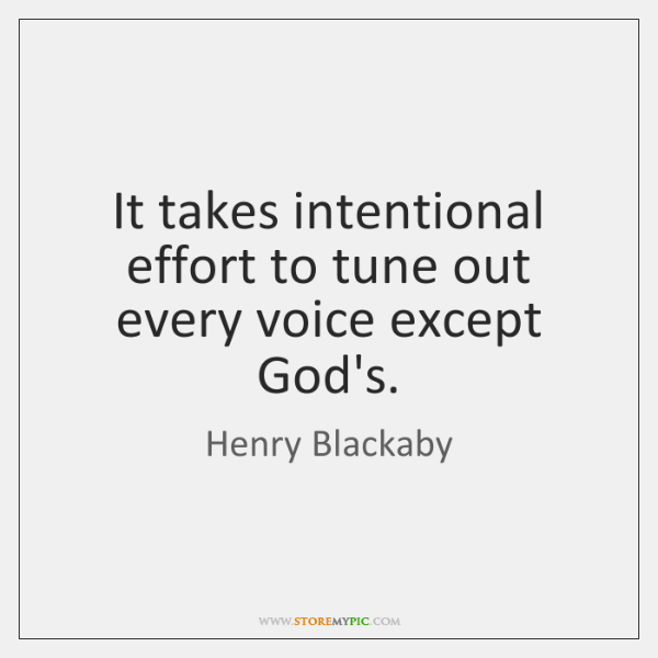 It takes intentional effort to tune out every voice except God's.