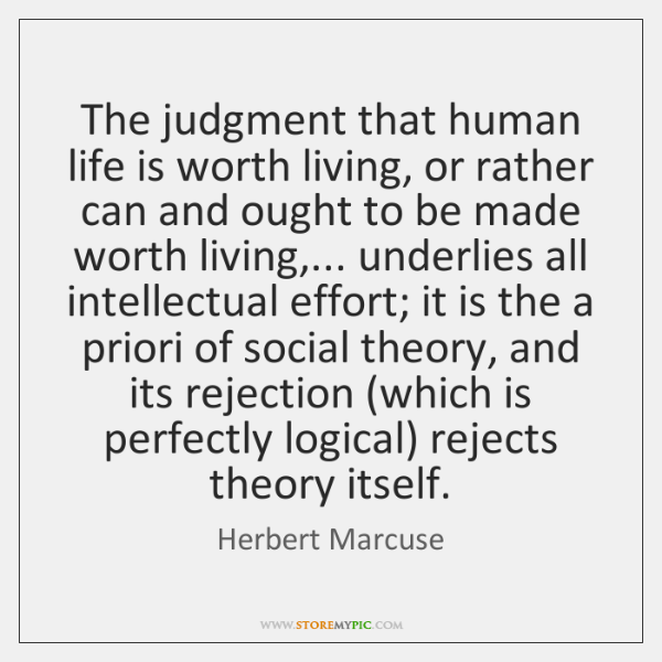 The judgment that human life is worth living, or rather can and ...