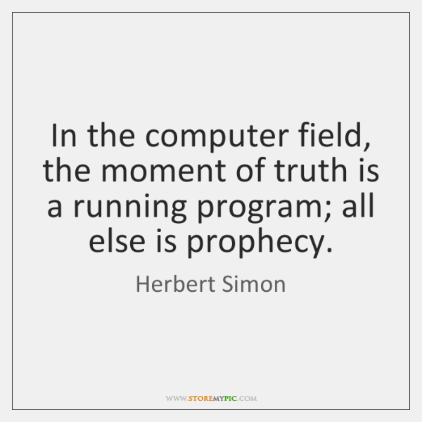 In the computer field, the moment of truth is a running program; ...
