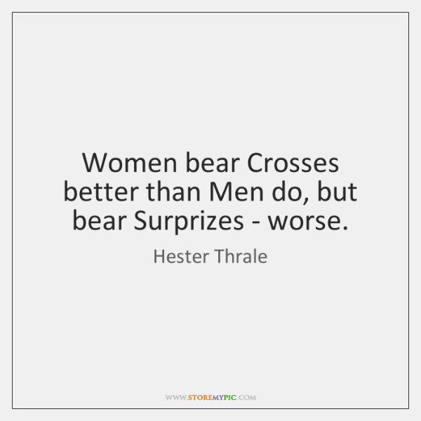 Women bear Crosses better than Men do, but bear Surprizes - worse.