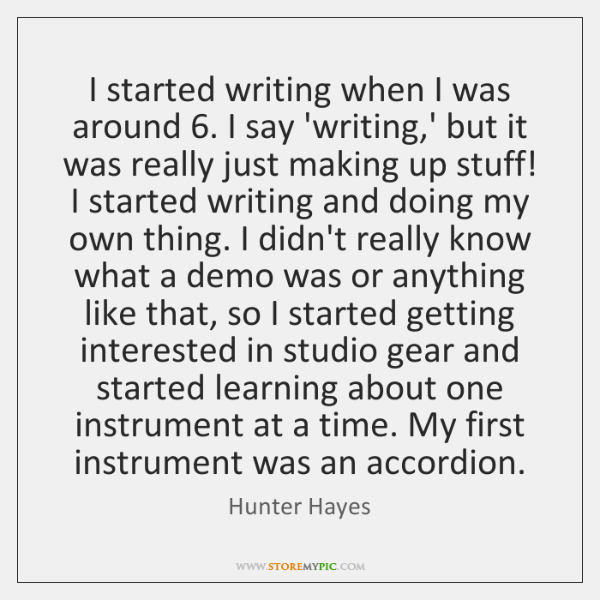 I started writing when I was around 6. I say 'writing,' but ...