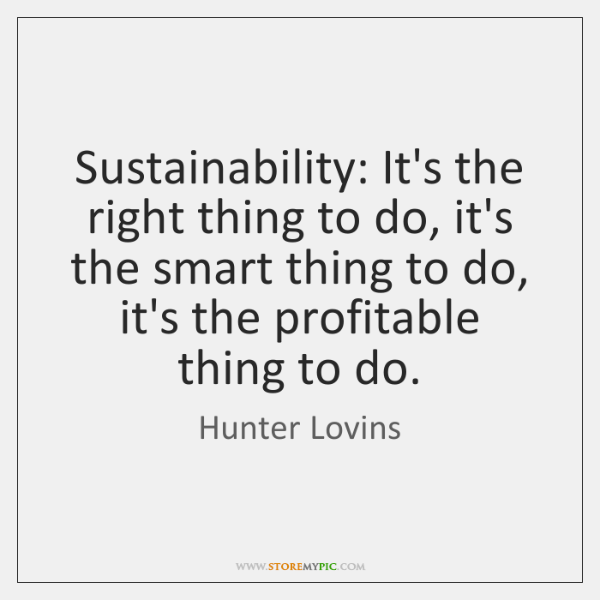 Sustainability: It's the right thing to do, it's the smart thing to ...