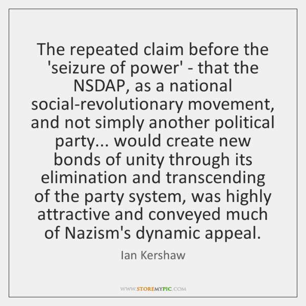 The repeated claim before the 'seizure of power' - that the NSDAP, ...