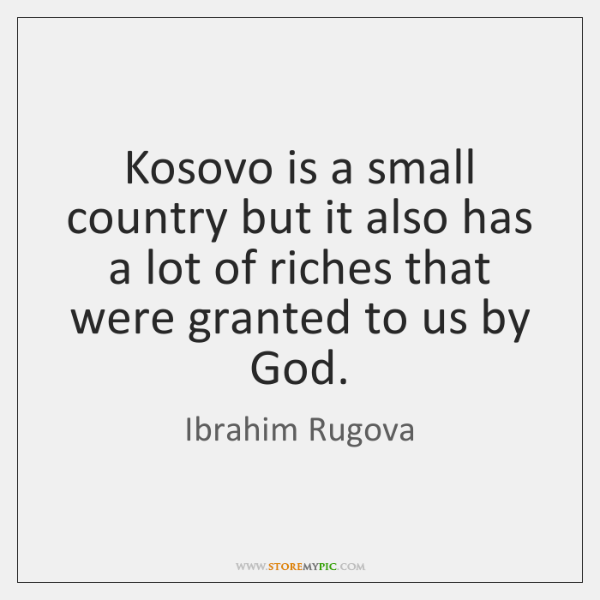 Kosovo is a small country but it also has a lot of ...