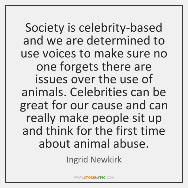 Society is celebrity-based and we are determined to use voices to make ...
