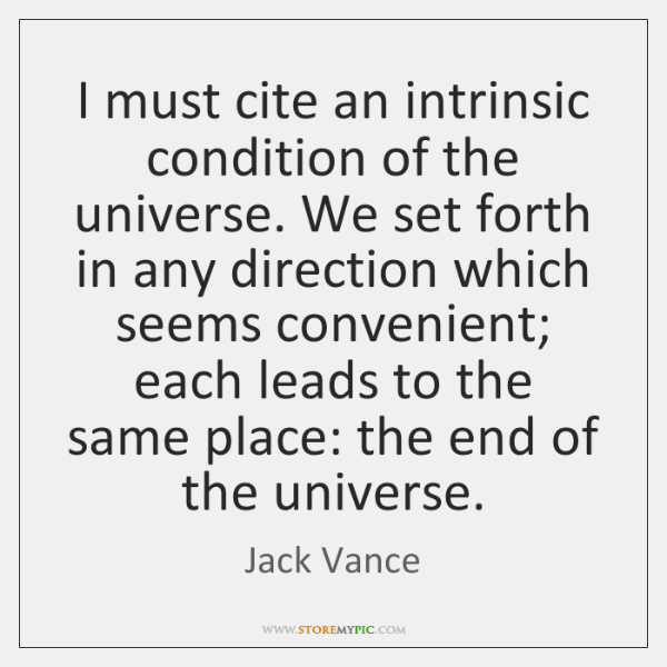 I must cite an intrinsic condition of the universe. We set forth ...