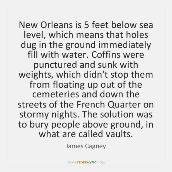New Orleans is 5 feet below sea level, which means that holes dug ...