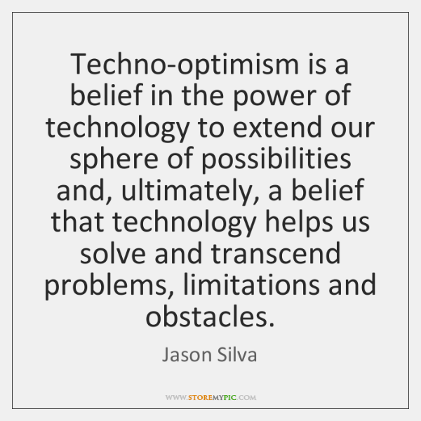 Techno-optimism is a belief in the power of technology to extend our ...