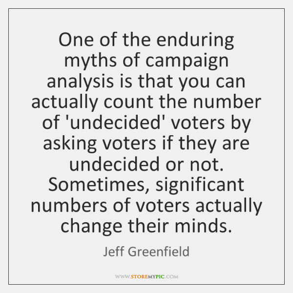 One of the enduring myths of campaign analysis is that you can ...