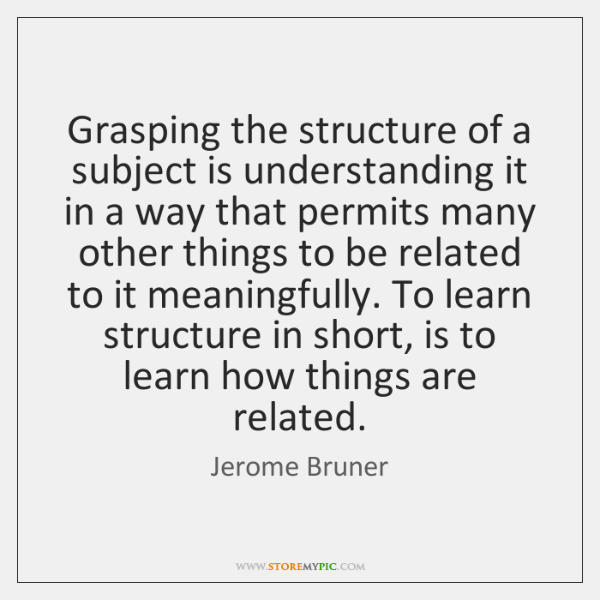 Grasping the structure of a subject is understanding it in a way ...