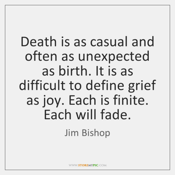 Death is as casual and often as unexpected as birth. It is ...