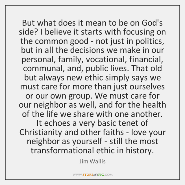 But what does it mean to be on God's side? I believe ...