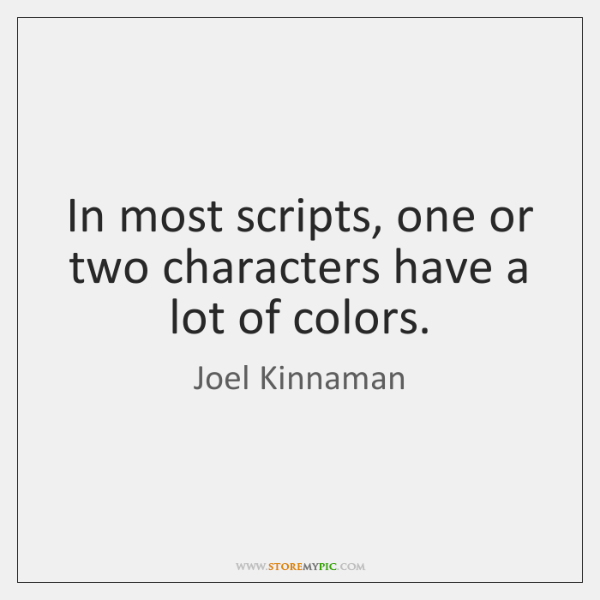 In most scripts, one or two characters have a lot of colors.