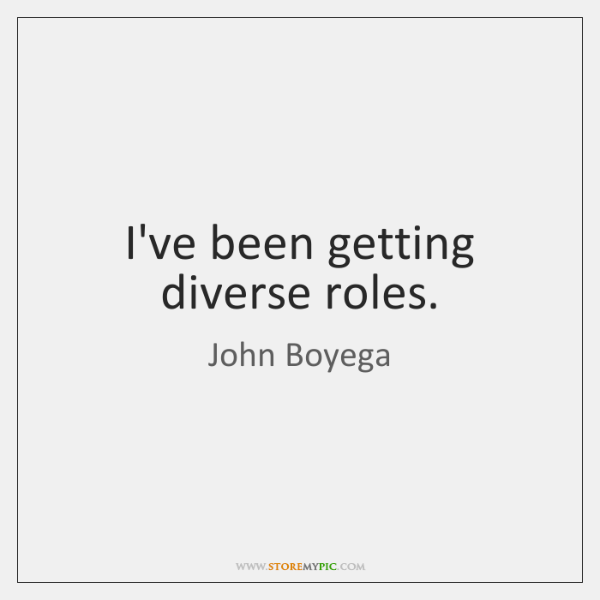I've been getting diverse roles.