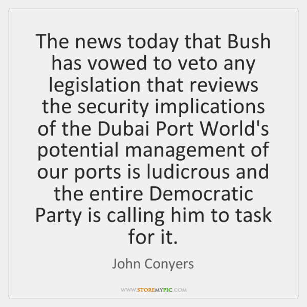The news today that Bush has vowed to veto any legislation that ...