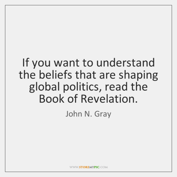 If you want to understand the beliefs that are shaping global politics, ...