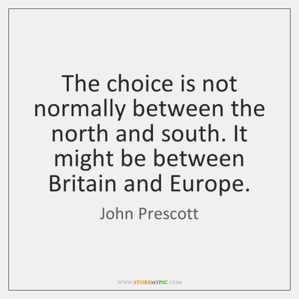 The choice is not normally between the north and south. It might ...