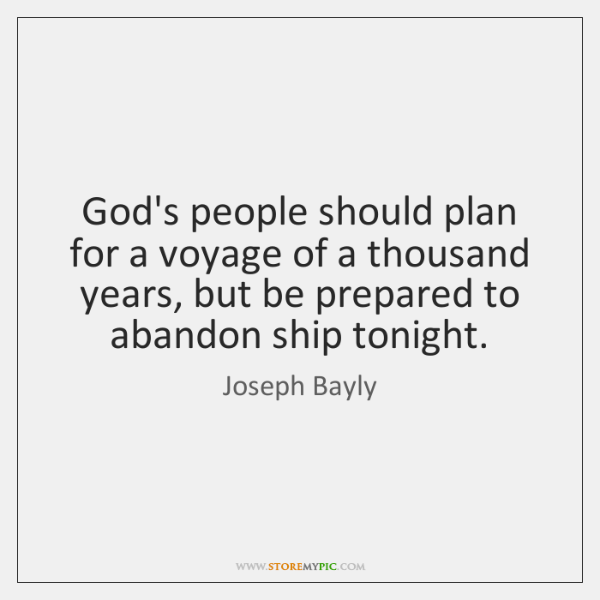 God's people should plan for a voyage of a thousand years, but ...