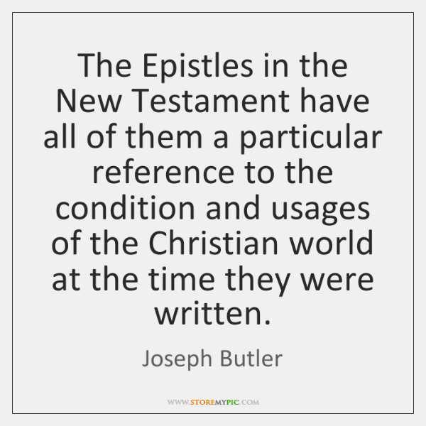 The Epistles in the New Testament have all of them a particular ...