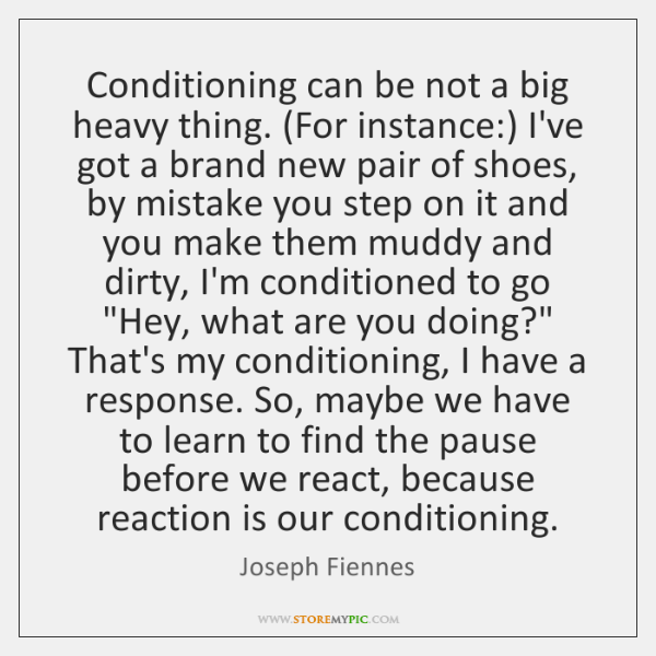 Conditioning can be not a big heavy thing. (For instance:) I've got ...