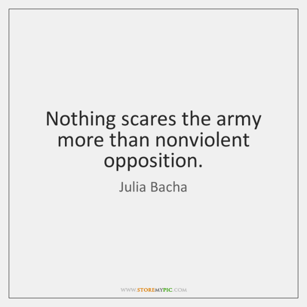 Nothing scares the army more than nonviolent opposition.