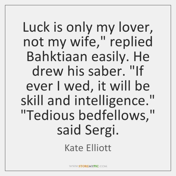 Luck is only my lover, not my wife,