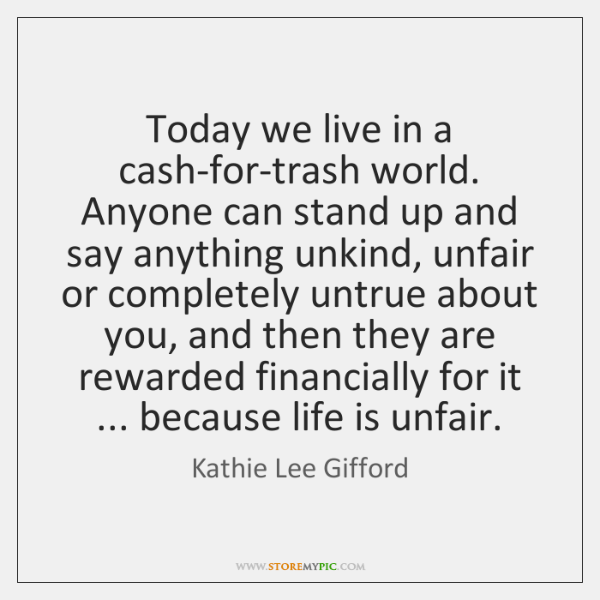 Today we live in a cash-for-trash world. Anyone can stand up and ...