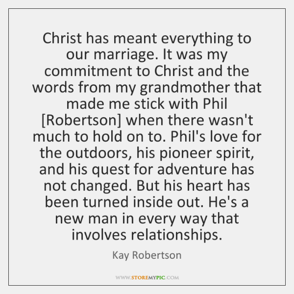 Christ has meant everything to our marriage. It was my commitment to ...