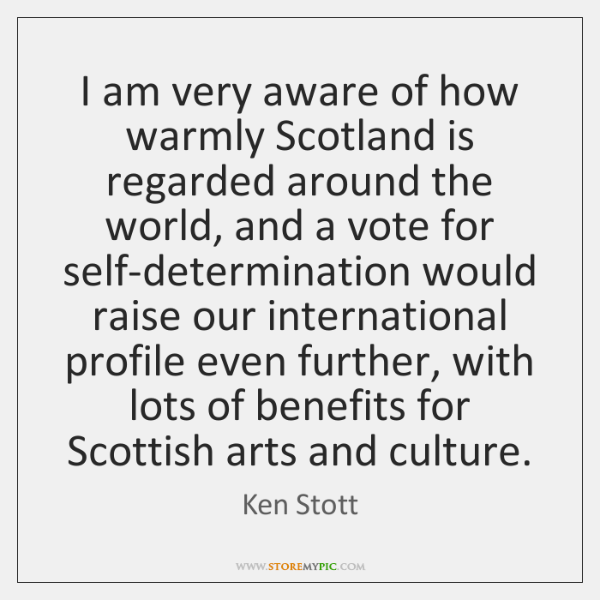 I am very aware of how warmly Scotland is regarded around the ...