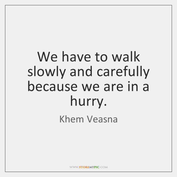We have to walk slowly and carefully because we are in a ...