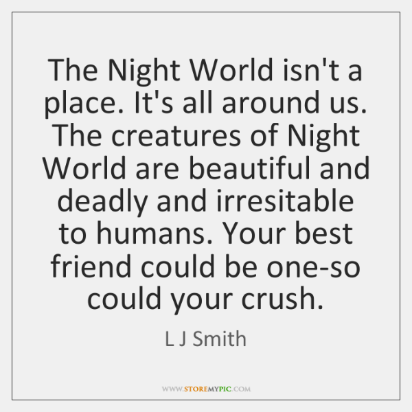 The Night World isn't a place. It's all around us. The creatures ...