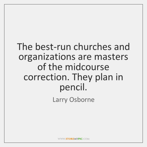 The best-run churches and organizations are masters of the midcourse correction. They ...