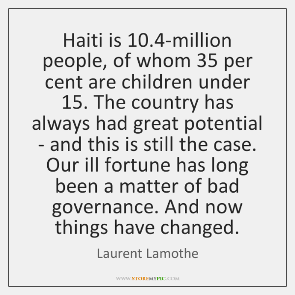 Haiti is 10.4-million people, of whom 35 per cent are children under 15. The ...