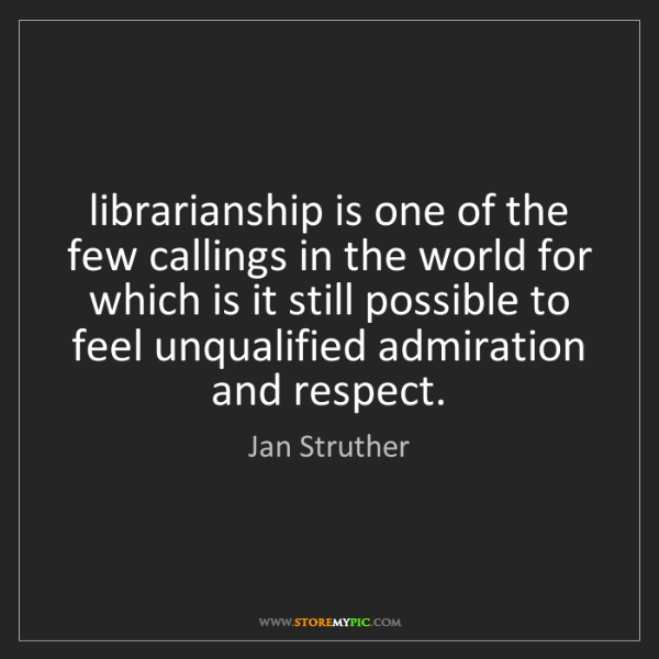 Jan Struther: librarianship is one of the few callings in the world...
