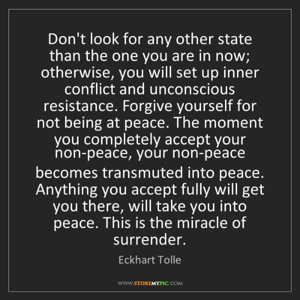 Eckhart Tolle: Don't look for any other state than the one you are in...