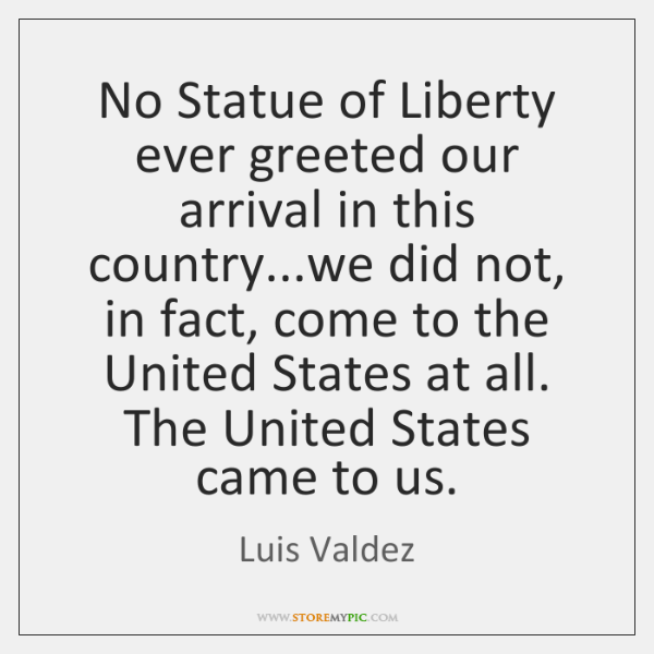 No Statue of Liberty ever greeted our arrival in this country...we ...