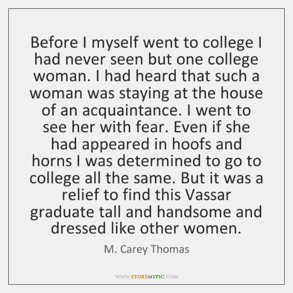 Before I myself went to college I had never seen but one ...