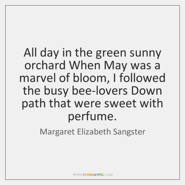 All day in the green sunny orchard When May was a marvel ...