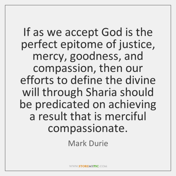 If as we accept God is the perfect epitome of justice, mercy, ...
