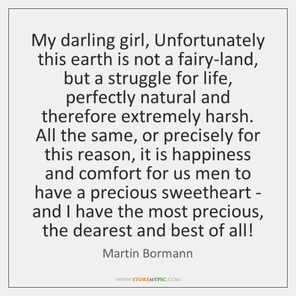 My darling girl, Unfortunately this earth is not a fairy-land, but a ...