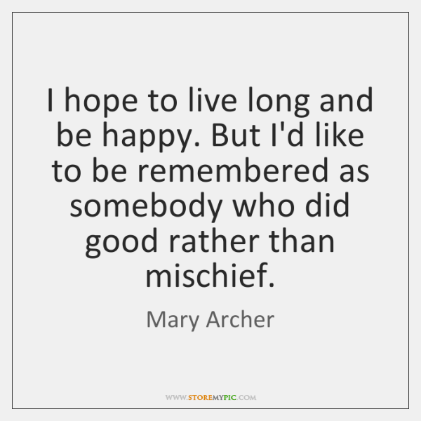 I hope to live long and be happy. But I'd like to ...
