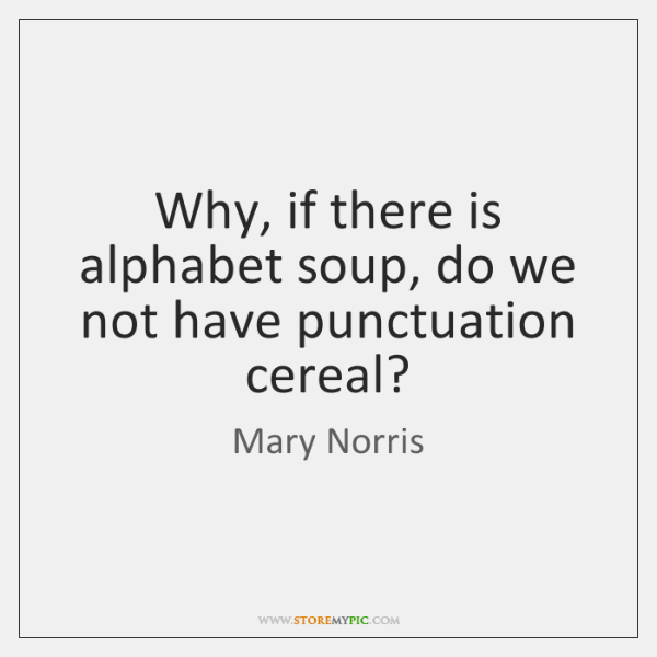 Why, if there is alphabet soup, do we not have punctuation cereal?