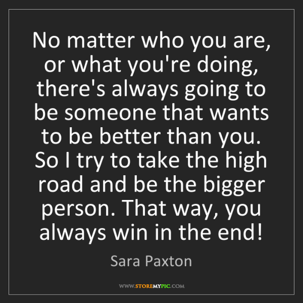 Sara Paxton: No matter who you are, or what you're doing, there's...