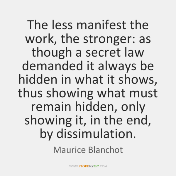 The less manifest the work, the stronger: as though a secret law ...