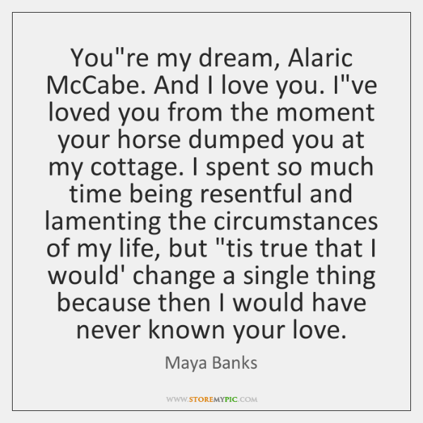 You're my dream, Alaric McCabe. And I love you. I've loved you ...