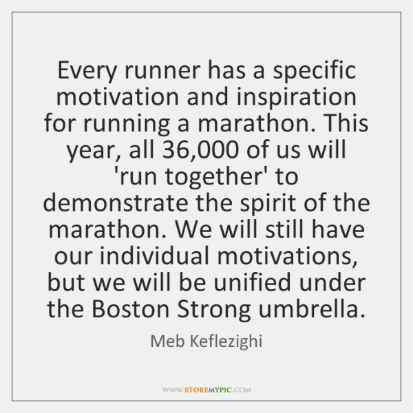 Every runner has a specific motivation and inspiration for running a marathon. ...
