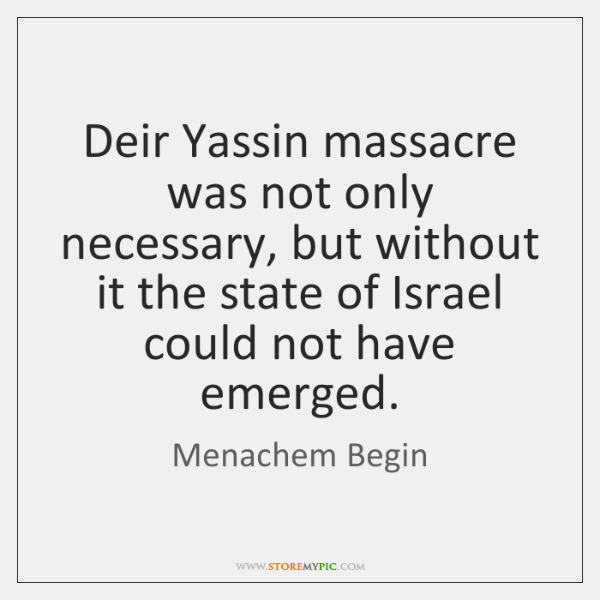 Deir Yassin massacre was not only necessary, but without it the state ...