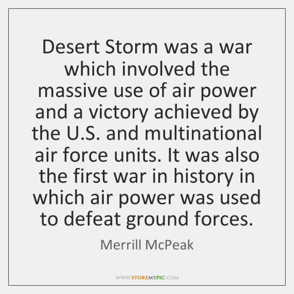 Desert Storm was a war which involved the massive use of air ...